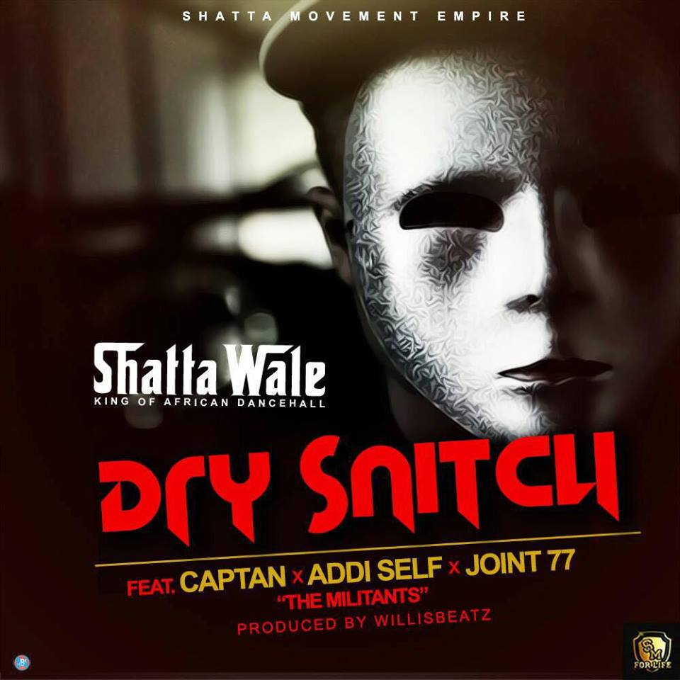 Shatta-Wale-Dry-Snitch-Ft-Captan-x-Addi-Self-x-Joint-77-Prod-By-WillisBeatz-www.Ghanasongs.com_